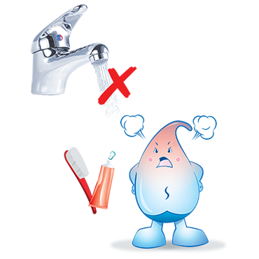 Turn off the tap while brushing your teeth, washing your face or shaving.